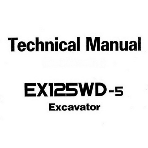 Hitachi EX125WD-5 Hydraulic Excavator Technical Repair Service Manual