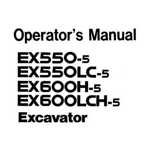 Hitachi EX550-5, EX550LC-5, EX600H-5, EX600LCH-5 Crawler Excavator Operator's Manual