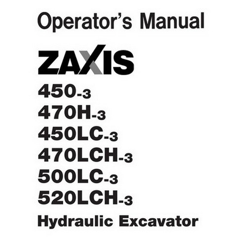 Hitachi ZX450-3/ZX450LC-3/ZX470H-3/ZX470LCH-3/ZX500LC-3/ZX520LCH-3 Excavator Operator's Manual