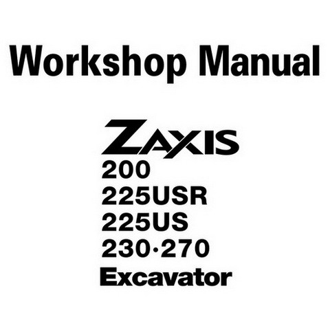 Hitachi ZX200, ZX225USR, ZX225US, ZX230, ZX270 Crawler Excavator Workshop Repair Service Manual