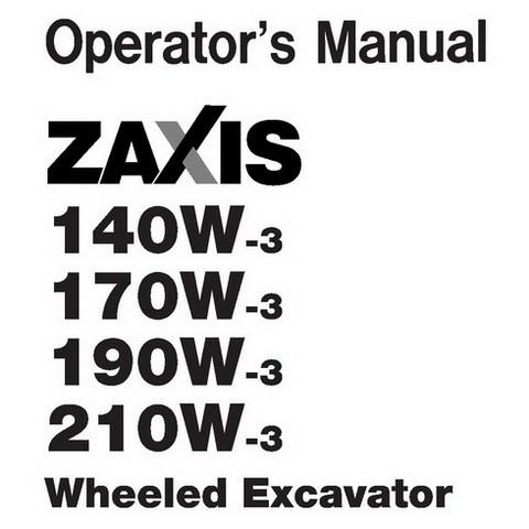 Hitachi ZX140W-3, ZX170W-3, ZX190W-3, ZX210W-3 Wheeled Excavator Operator's Manual
