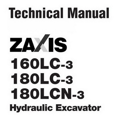 Hitachi ZX160LC-3 / ZX180LC-3 / ZX180LCN-3 Crawler Excavator Technical Repair Service Manual