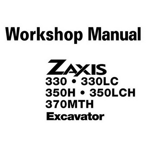 Hitachi ZX-330 / ZX-330LC / ZX-350H / ZX-350LCH / ZX-370MTH Excavator Workshop Repair Service Manual