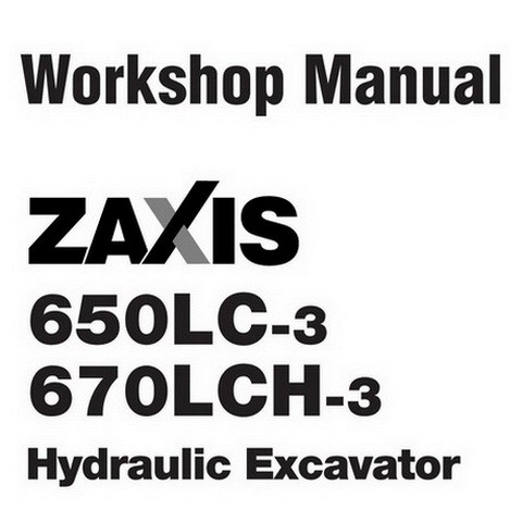 Hitachi ZX650LC-3 & ZX670LCH-3 Hydraulic Excavator Workshop Repair Service Manual
