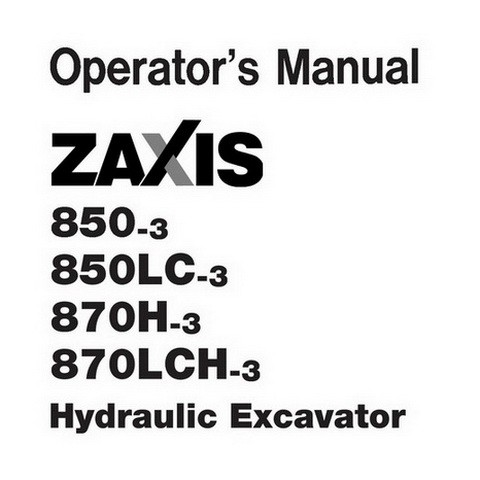 Hitachi ZX850-3 / ZX850LC-3 / ZX870H-3 / ZX870LCH-3 Hydraulic Excavator Operator's Manual
