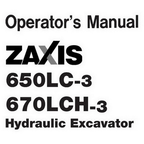 Hitachi ZX650LC-3 & ZX670LCH-3 Hydraulic Excavator Operator's Manual