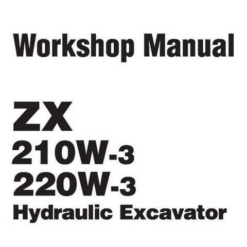 Hitachi ZX210W-3 & ZX220W-3 Wheeled Excavator Workshop Repair Service Manual