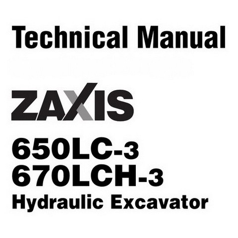 Hitachi ZX650LC-3 & ZX670LCH-3 Hydraulic Excavator Technical Repair Service Manual