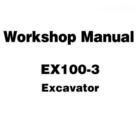 Hitachi EX100-3 Hydraulic Excavator Workshop Repair Service Manual - W134E-00
