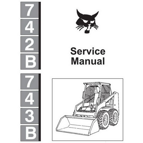 Bobcat 742B, 743B Skid-Steer Loader Repair Service Manual - 6720772