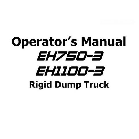 Hitachi EH750-3, EH1100-3 Rigid Dump Truck Operator's Manual - EM 8R4-1-1