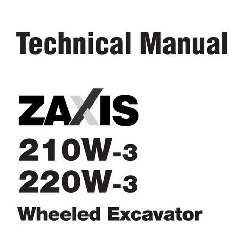 Hitachi ZX210W-3 & ZX220W-3 Wheeled Excavator Technical Repair Service Manual