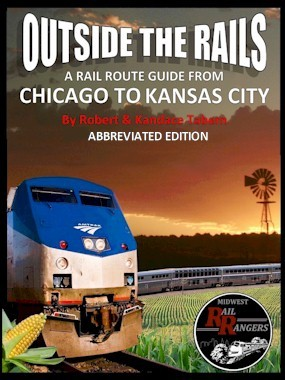 Outside the Rails: A Rail Route Guide from Chicago to Kansas City, MO (Abbreviated Edition)