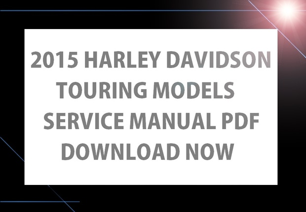 ►☼◄ 2015 HD Harley Davidson Touring Workshop Service Repair Manual PDF Road Glide Special King