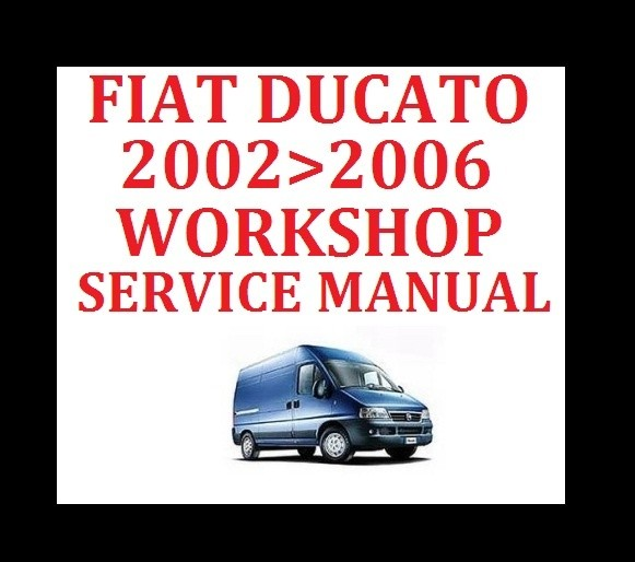 ►►FIAT DUCATO VAN 2002►2006 SERVICE WORKSHOP REPAIR MANUAL ENGINE GEARBOX PARTS►