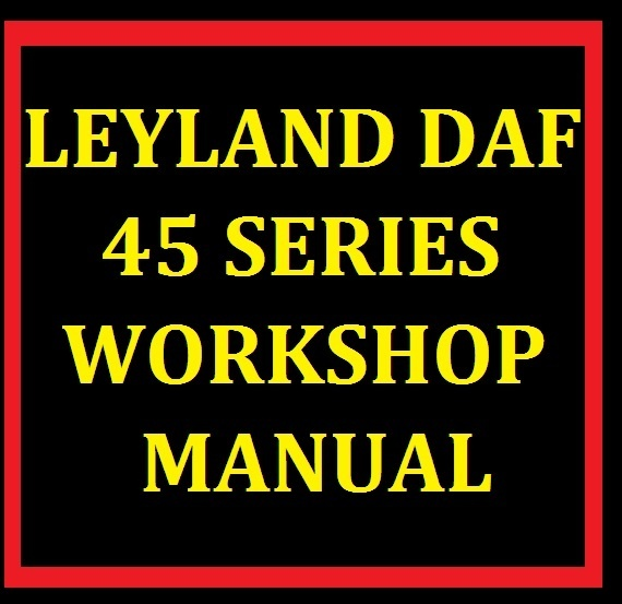 LEYLAND DAF 45 SERIES TRUCK SERVICE WORKSHOP MANUAL ENGINE GEARBOX PARTS  WIRING