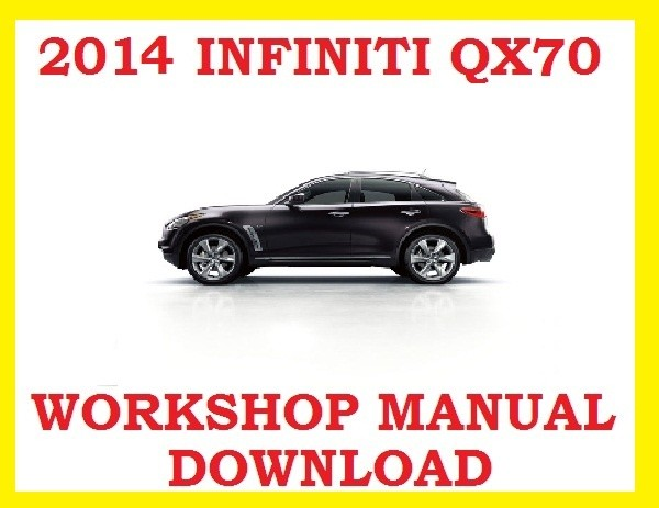►2014►INFINITI QX70 ►◄ SERVICE WORKSHOP REPAIR WSM FSM MANUAL PDF ►DOWNLOAD NOW◄