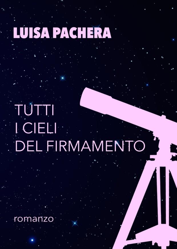 Tutti i cieli del firmamento (EPUB) - Luisa Pachera