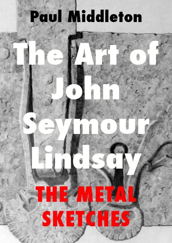 The Art of John Seymour Lindsay - The Metal Sketches