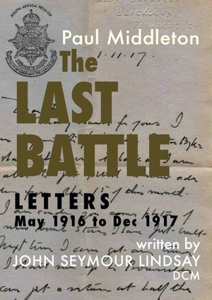 The Last Battle - Letters May 1916 to Dec 1917