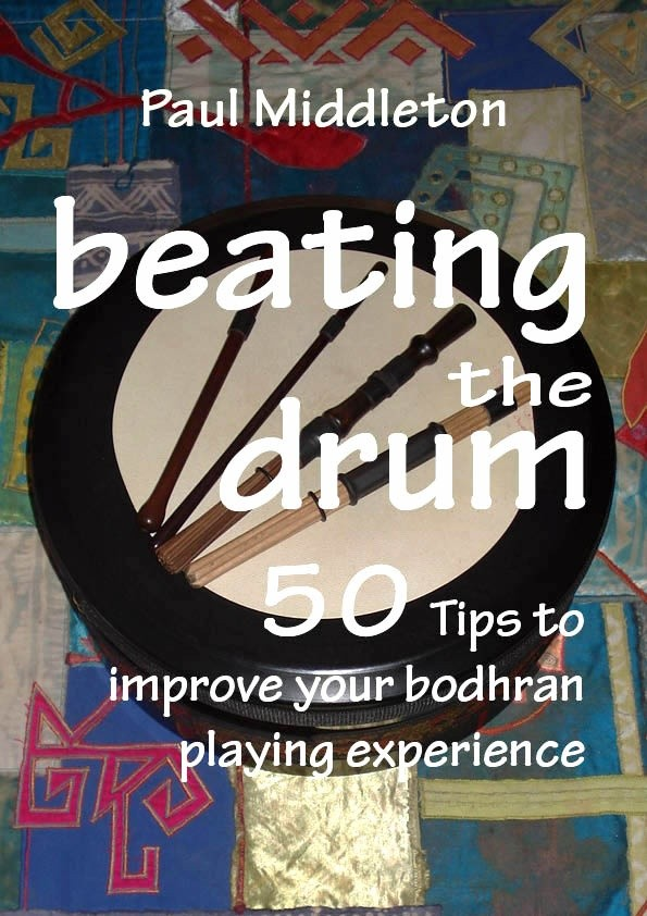 beating the drum 50 Tips to improve your bodhran playing experience