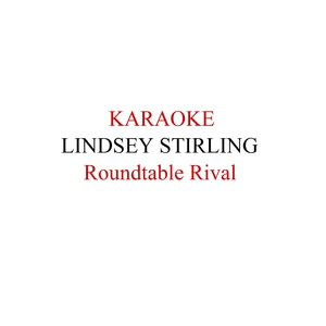 Lindsey Stirling Roundtable Rival Karaoke