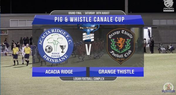 Pig 'N' Whistle Canale Cup GF Acacia Ridge FC v Grange Thistle