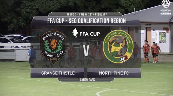 FFA Cup RD3 Grange Thistle v North Pine