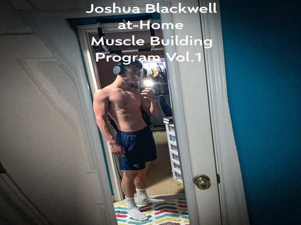 JOSHUA BLACKWELL AT-HOME MUSCLE BUILDING PROGRAM VOL. 1