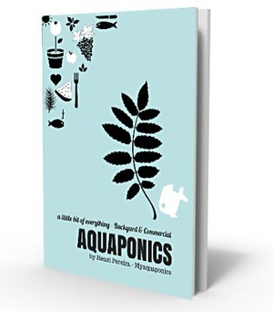 Backyard and Commercial Aquaponics - A Little Bit of Everything