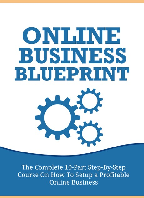 THE COMPLETE 10-PART STEP-BY-STEP COURSE ON HOW TO SETUP A PROFITABLE ONLINE BUSINESS