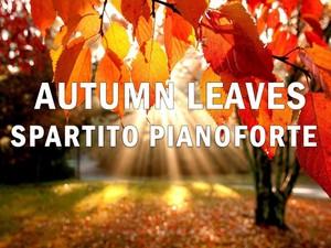 Autumn Leaves - Spartito Pianoforte (Arrangiamento Christian Salerno)