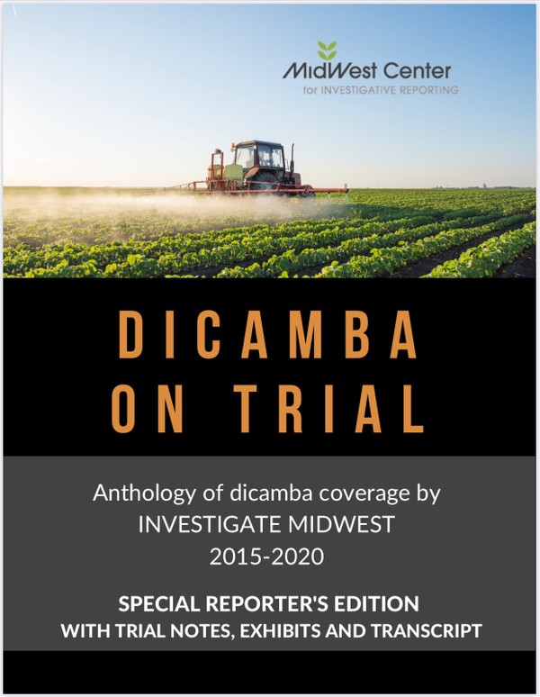 DICAMBA ON TRIAL: An anthology 2015-2020 SPECIAL REPORTER'S EDITION WITH TRIAL NOTES AND EXHIBITS