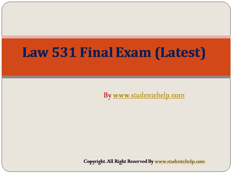 law 531 final exam latest uop Law 531 final exam latest question answers  get instant help for business law 531 week 6 final exam uop homework tutorial (university of phoenix.