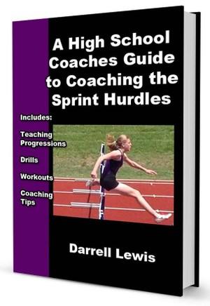 A High School Coaches Guide to Coaching the Sprint Hurdles