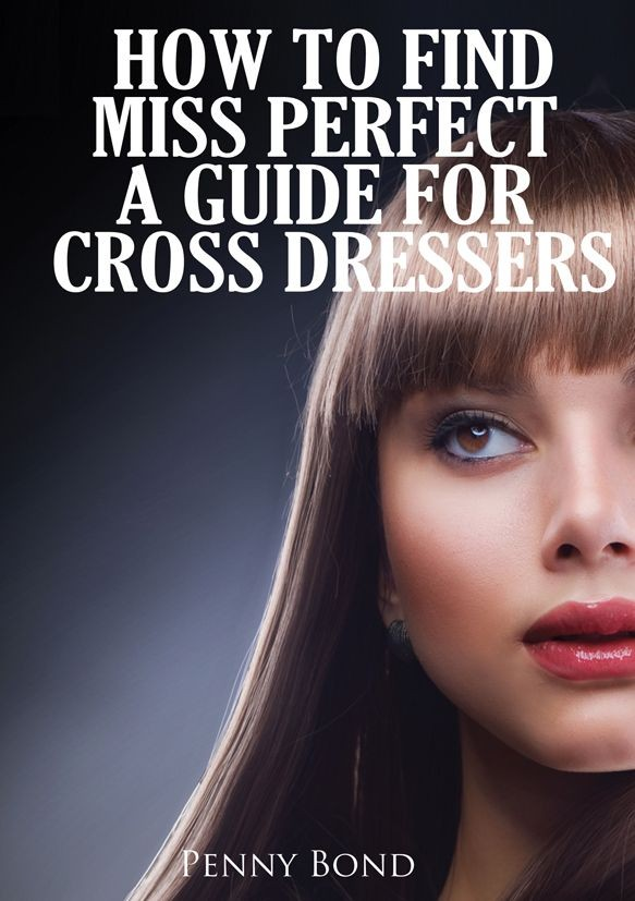 How to find miss perfect a guide for cross dressers