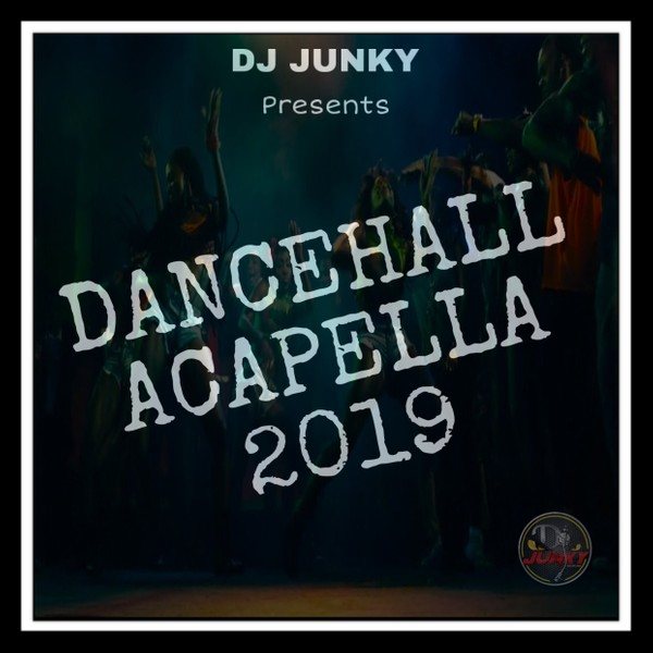 DJ JUNKY DANCEHALL ACAPELLA 2019