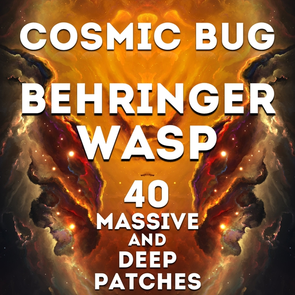 "Behringer WASP Deluxe - ""Cosmic Bug"" 40 massive patches"