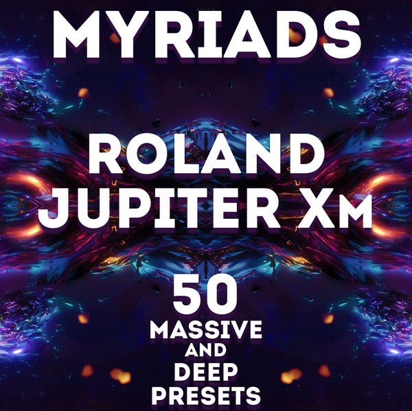"Roland Jupiter X/Xm - ""Myriads"" 50 massive presets"