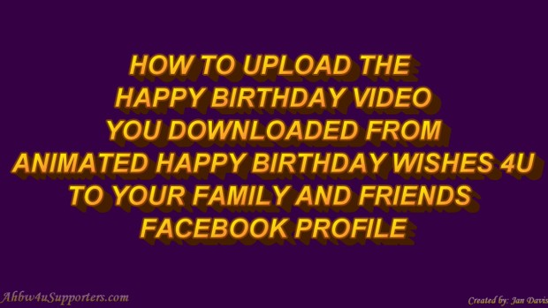 How To Upload The Happy Birthday Video Clips Facebo