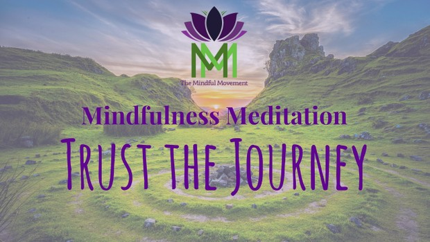 Trust the Journey--A 20 Minute Guided Mindfulness Meditation