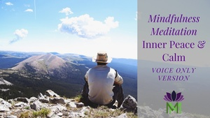 Guided Mindfulness Meditation for  Inner Peace and Calm--Voice Only Version