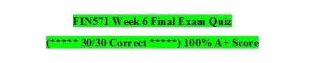 FIN571 Week 6 Final Exam