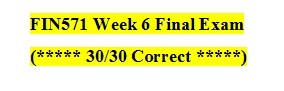 FIN 571 Week 6 Final Exam Answers