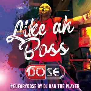 Like ah Boss - DOSE