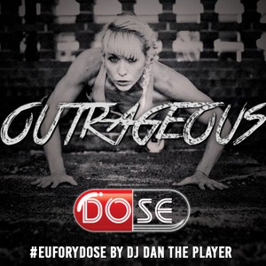 OUTRAGEOUS - DOSE