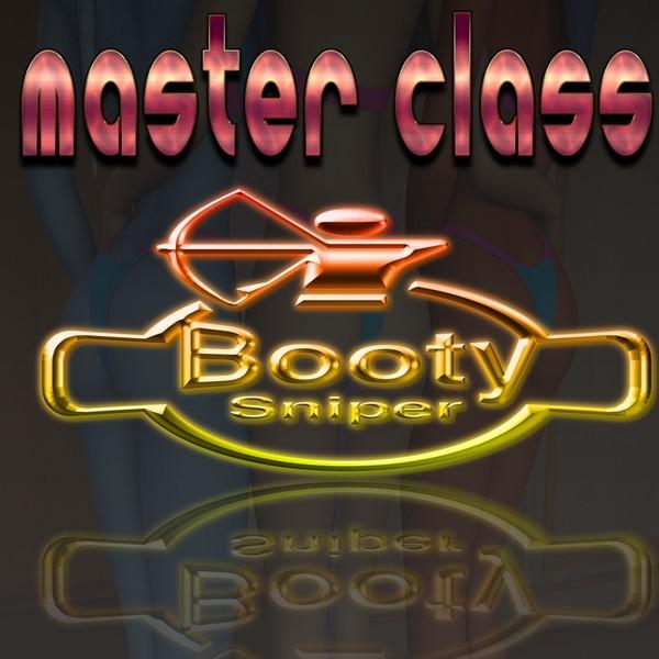 Booty Sniper Master Class
