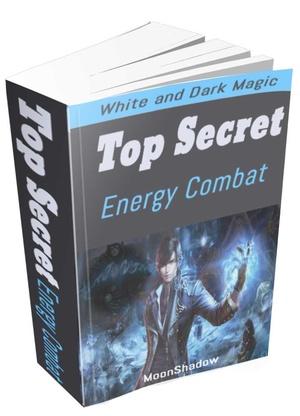 TOP SECRET  ENERGY COMBAT  (WHITE AND DARK MAGIC)