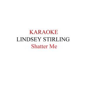 Lindsey Stirling - Shatter Me Karaoke