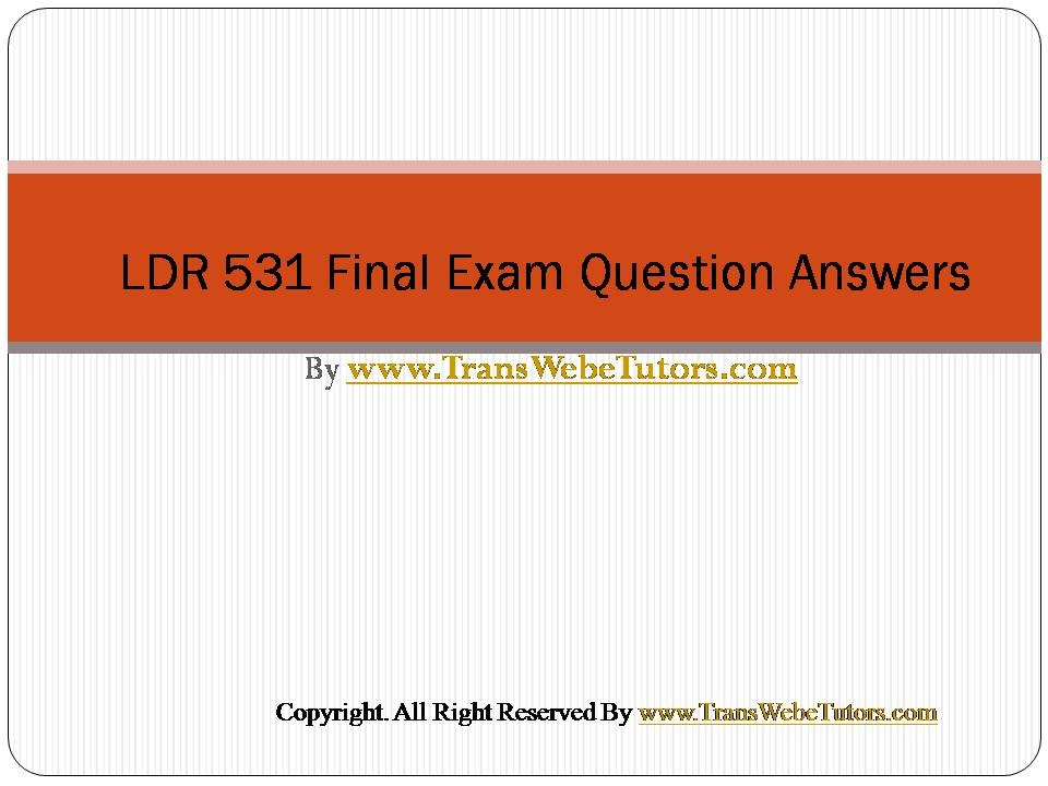 ldr 531 organizational leadership final exam Ldr 531 final exam is conducted by the university of phoenix to test student's knowledge in the subject of organizational leadership our online tutorial features the best preparation material like ldr 531 final exam answers and questions and ldr 531 organizational leadership final exam study material to prepare you tackle the exam with full.